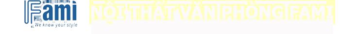 Nội thất Fami | Nội thất văn phòng | Công Ty TNHH FAMI